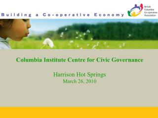 Columbia Institute Centre for Civic Governance Harrison Hot Springs March 26, 2010