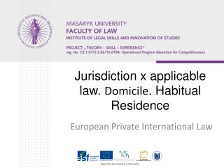 Jurisdiction x applicable law.  Domicile . Habitual Residence