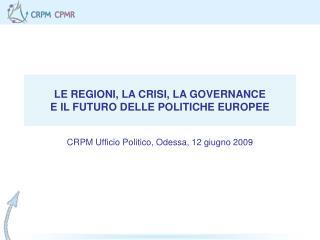 LE REGIONI, LA CRISI, LA GOVERNANCE E IL FUTURO DELLE POLITICHE EUROPEE