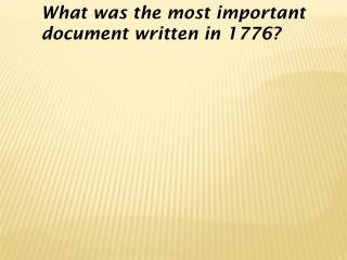 What was the most important document written in 1776?