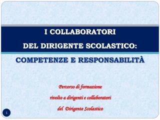 I COLLABORATORI  DEL DIRIGENTE SCOLASTICO:  COMPETENZE E RESPONSABILIT À Percorso di formazione