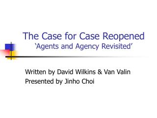 The Case for Case Reopened 'Agents and Agency Revisited'