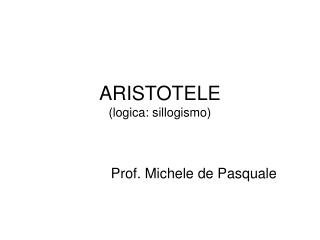 ARISTOTELE (logica: sillogismo)