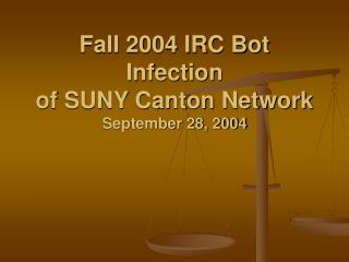 Fall 2004 IRC Bot Infection of SUNY Canton Network September 28, 2004