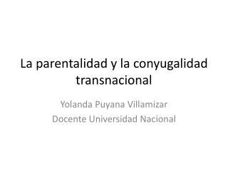 La parentalidad y la conyugalidad transnacional