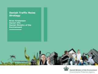 Danish Traffic Noise Strategy Brian Kristensen Danish EPA Danish Ministry of the Environment