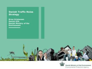 Danish Traffic Noise Strategy Brian Kristensen Danish EPA Danish Ministry of the Environment