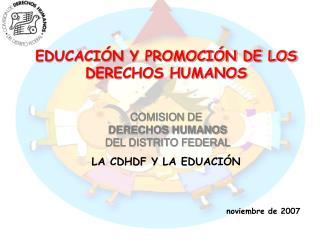 EDUCACIÓN Y PROMOCIÓN DE LOS DERECHOS HUMANOS COMISION DE DERECHOS HUMANOS DEL DISTRITO FEDERAL