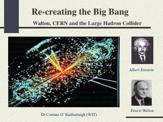 Re-creating the Big Bang