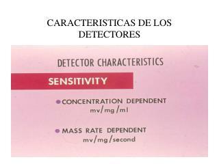CARACTERISTICAS DE LOS DETECTORES