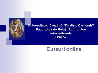 """Universitatea Creştină """"Dimitrie Cantemir"""" Facultatea de Rela ţii Economice Internaţionale Braşov"""