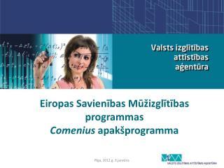 E iropas  S avienības  M ūžizglītī bas programmas Comenius  apakšprogramma