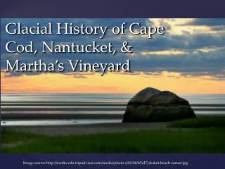 Glacial History of Cape Cod, Nantucket, & Martha's Vineyard