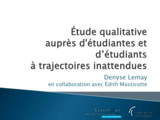 Étude qualitative  auprès d'étudiantes et d'étudiants à trajectoires  inattendues