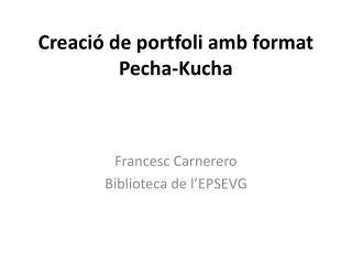 Creació de  portfoli amb format  Pecha- Kucha