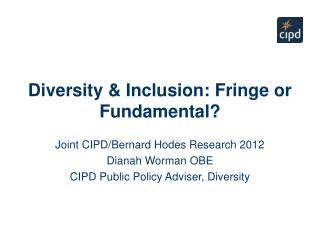 Diversity & Inclusion: Fringe or Fundamental?