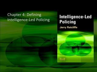 Chapter 4: Defining Intelligence-Led Policing