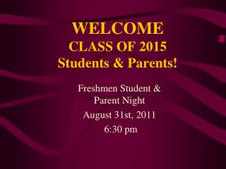 WELCOME CLASS OF 2015  Students & Parents!