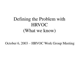 Defining the Problem with HRVOC (What we know)