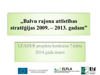 """""""Balvu rajona attīstības stratēģijas 2009. – 2013. gadam"""""""