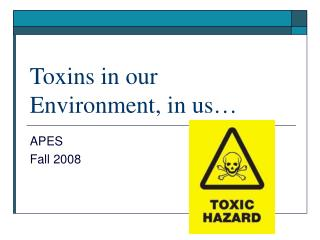 Toxins in our Environment, in us�