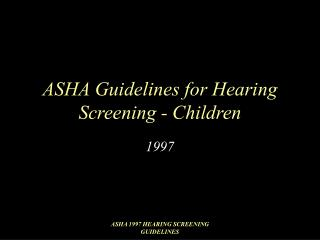 ASHA Guidelines for Hearing Screening - Children
