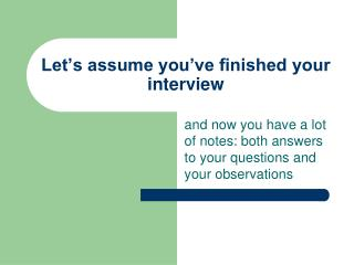 Let's assume you've finished your interview