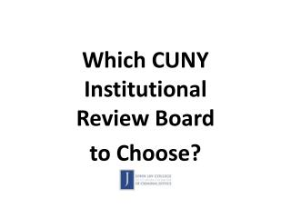 Which CUNY Institutional Review  Board  to  Choose?