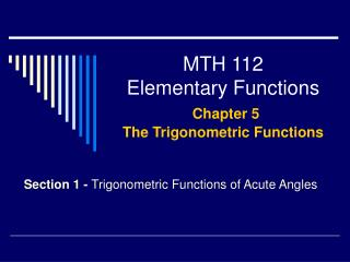 MTH 112 Elementary Functions Chapter 5 The Trigonometric Functions