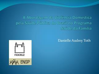 A Abordagem da Violência Doméstica  pela Saúde Pública do Brasil no Programa Saúde da Família