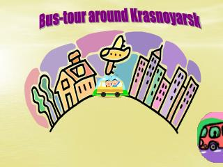 Bus-tour around Krasnoyarsk