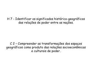 H 7 - Identificar os significados histórico-geográficos das relações de poder entre as nações.