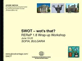 SWOT – wot's that? REReP 1.8 Wrap-up Workshop June 19-20  SOFIA, BULGARIA