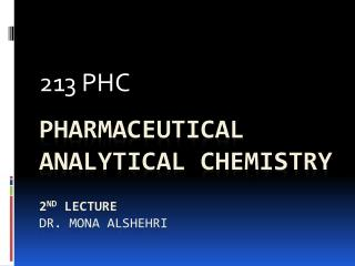 Pharmaceutical Analytical Chemistry 2 nd lecture Dr. Mona  AlShehri