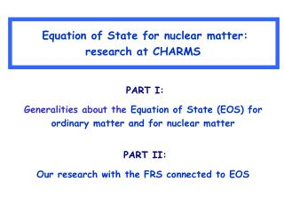 Equation of State for nuclear matter: research at CHARMS