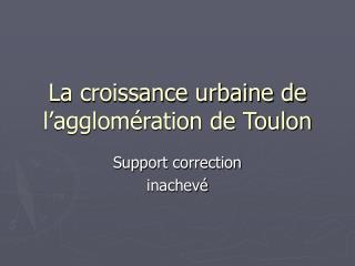 La croissance urbaine de l'agglomération de Toulon