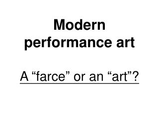"Modern performance art A ""farce"" or an ""art""?"