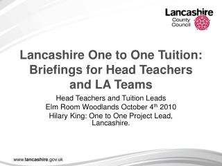 Lancashire One to One Tuition: Briefings for Head Teachers and LA Teams