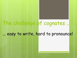 The challenge of cognates ...