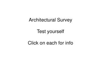 Architectural Survey Test yourself Click on each for info