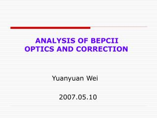 ANALYSIS OF BEPCII OPTICS AND CORRECTION                   Yuanyuan Wei