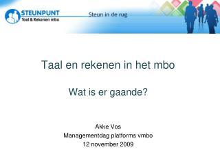 Taal en rekenen in het mbo Wat is er gaande? Akke  Vos Managementdag platforms  vmbo