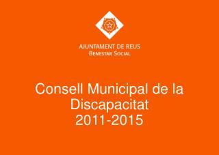 Consell  Municipal de la  Discapacitat 2011-2015