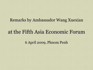 Remarks by Ambassador Wang Xuexian at the Fifth Asia Economic Forum