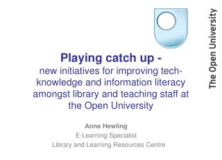 Anne Hewling E-Learning Specialist    Library and Learning Resources Centre