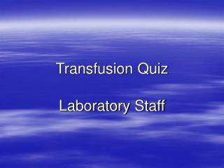 Transfusion Quiz