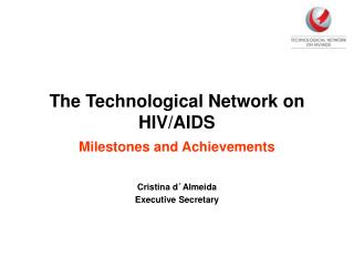 The Technological Network on HIV/AIDS Milestones and Achievements