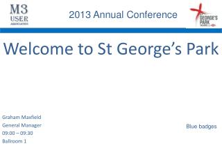 Welcome to St George's Park Graham Maxfield General Manager 09:00 – 09:30 Ballroom 1