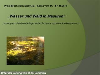 """Projektwoche Braunschweig – Kolleg vom 04. – 07. 10.2011 """"Wasser und Wald in Masuren"""""""