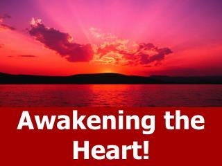 Awakening the Heart!